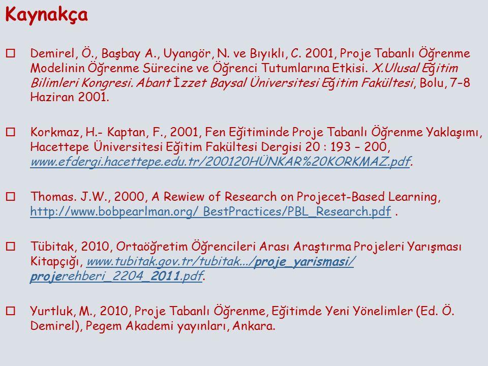 Kaynakça  Demirel, Ö., Başbay A., Uyangör, N. ve Bıyıklı, C. 2001, Proje Tabanlı Öğrenme Modelinin Öğrenme Sürecine ve Öğrenci Tutumlarına Etkisi. X.