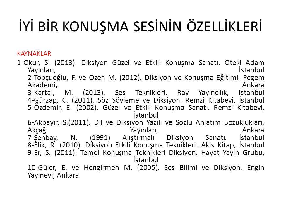 İYİ BİR KONUŞMA SESİNİN ÖZELLİKLERİ KAYNAKLAR 1-Okur, S. (2013). Diksiyon Güzel ve Etkili Konuşma Sanatı. Öteki Adam Yayınları, İstanbul 2-Topçuoğlu,