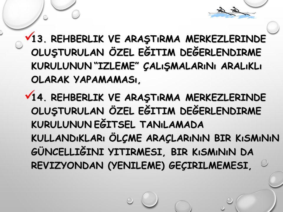 """13. REHBERLIK VE ARAŞTıRMA MERKEZLERINDE OLUŞTURULAN ÖZEL EĞITIM DEĞERLENDIRME KURULUNUN""""IZLEME"""" ÇALıŞMALARıNı ARALıKLı OLARAK YAPAMAMASı, 13. REHBERL"""