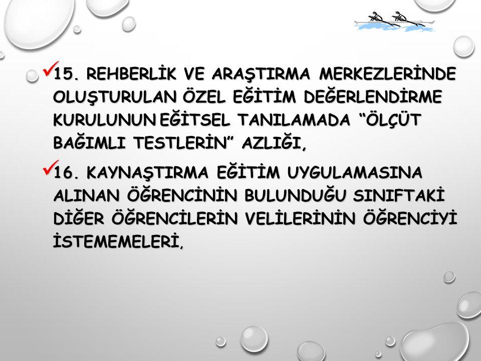 """15. REHBERLİK VE ARAŞTIRMA MERKEZLERİNDE OLUŞTURULAN ÖZEL EĞİTİM DEĞERLENDİRME KURULUNUNEĞİTSEL TANILAMADA """"ÖLÇÜT BAĞIMLI TESTLERİN"""" AZLIĞI, 15. REHBE"""