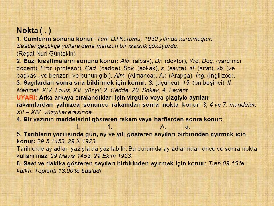Nokta (. ) 1. Cümlenin sonuna konur: Türk Dil Kurumu, 1932 yılında kurulmuştur.
