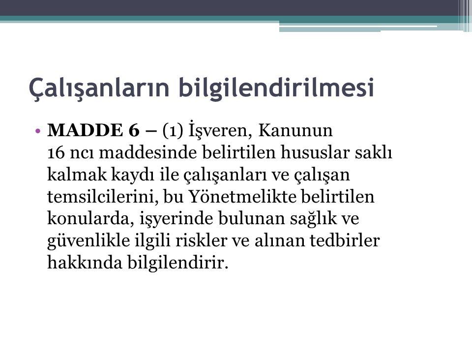 Çalışanların bilgilendirilmesi MADDE 6 – (1) İşveren, Kanunun 16 ncı maddesinde belirtilen hususlar saklı kalmak kaydı ile çalışanları ve çalışan tems