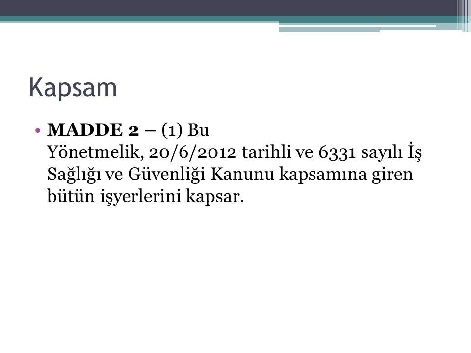Kapsam MADDE 2 – (1) Bu Yönetmelik, 20/6/2012 tarihli ve 6331 sayılı İş Sağlığı ve Güvenliği Kanunu kapsamına giren bütün işyerlerini kapsar.
