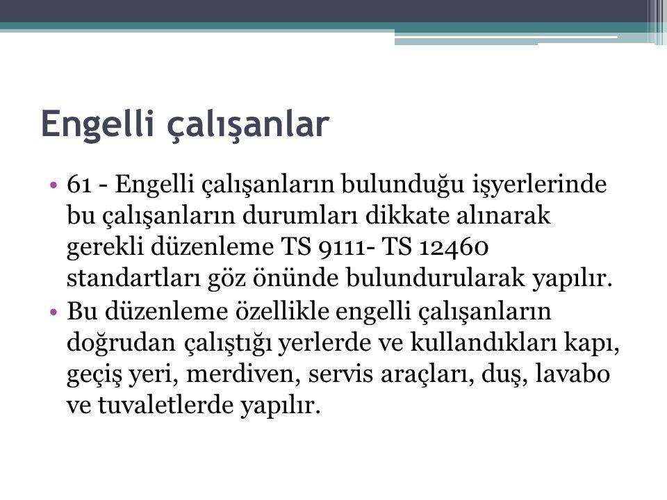 Engelli çalışanlar 61 - Engelli çalışanların bulunduğu işyerlerinde bu çalışanların durumları dikkate alınarak gerekli düzenleme TS 9111- TS 12460 sta