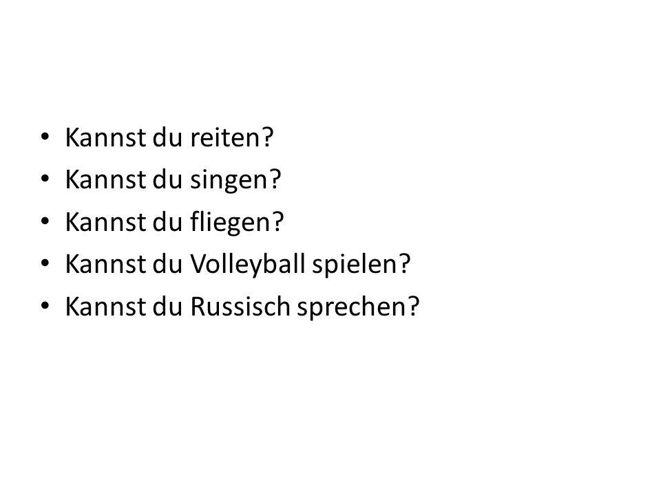 Kannst du reiten? Kannst du singen? Kannst du fliegen? Kannst du Volleyball spielen? Kannst du Russisch sprechen?
