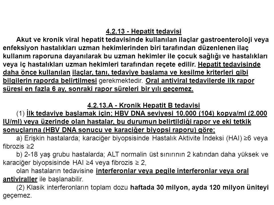 (3) Erişkin hastalarda interferonlar ve pegile interferonlar ALT değeri normalin üst sınırının 2 katını geçen, HBeAg negatif olan ve HBV DNA ≤ 107 kopya/ml olan hastalar ile HBeAg pozitif olan ve HBV DNA ≤ 109 olan hastalarda kullanılabilir.