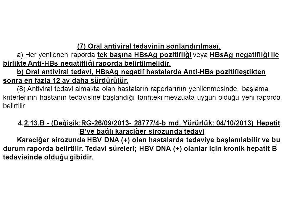 (7) Oral antiviral tedavinin sonlandırılması; a) Her yenilenen raporda tek başına HBsAg pozitifliği veya HBsAg negatifliği ile birlikte Anti-HBs negatifliği raporda belirtilmelidir.