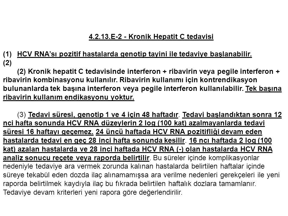 4.2.13.E-2 - Kronik Hepatit C tedavisi (1)HCV RNA'sı pozitif hastalarda genotip tayini ile tedaviye başlanabilir.