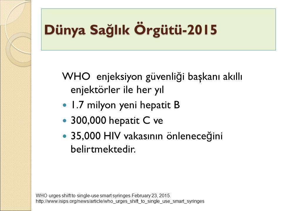 WHO enjeksiyon güvenli ğ i başkanı akıllı enjektörler ile her yıl 1.7 milyon yeni hepatit B 300,000 hepatit C ve 35,000 HIV vakasının önlenece ğ ini b