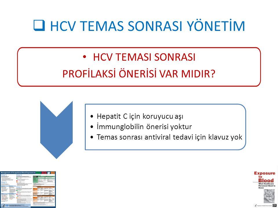  HCV TEMAS SONRASI YÖNETİM HCV TEMASI SONRASI PROFİLAKSİ ÖNERİSİ VAR MIDIR? Hepatit C için koruyucu aşı İmmunglobilin önerisi yoktur Temas sonrası an