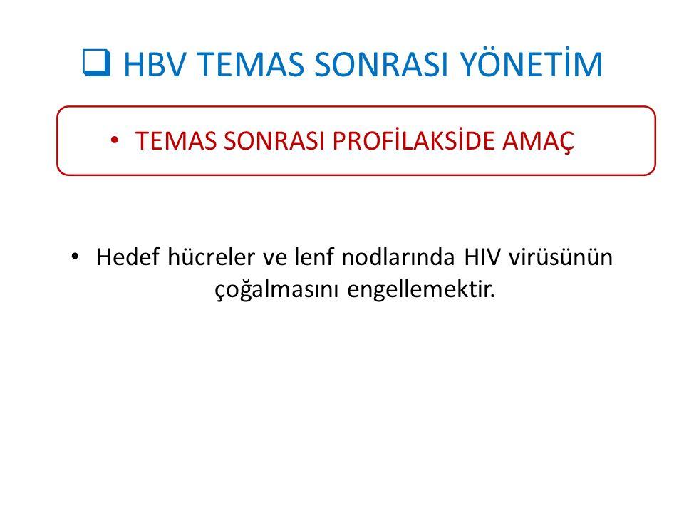  HBV TEMAS SONRASI YÖNETİM TEMAS SONRASI PROFİLAKSİDE AMAÇ Hedef hücreler ve lenf nodlarında HIV virüsünün çoğalmasını engellemektir.