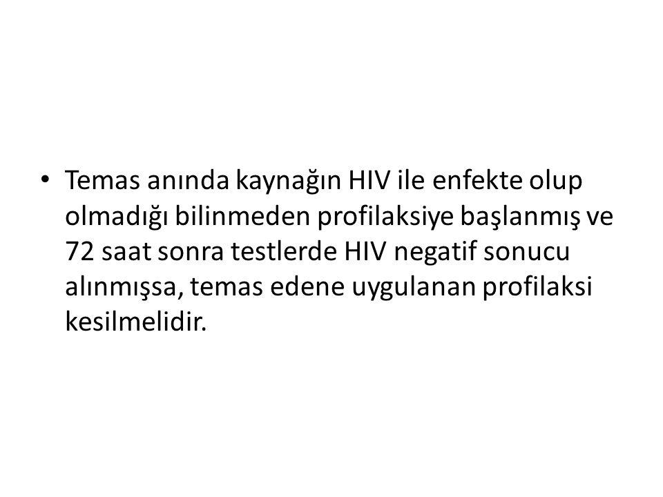 Temas anında kaynağın HIV ile enfekte olup olmadığı bilinmeden profilaksiye başlanmış ve 72 saat sonra testlerde HIV negatif sonucu alınmışsa, temas e