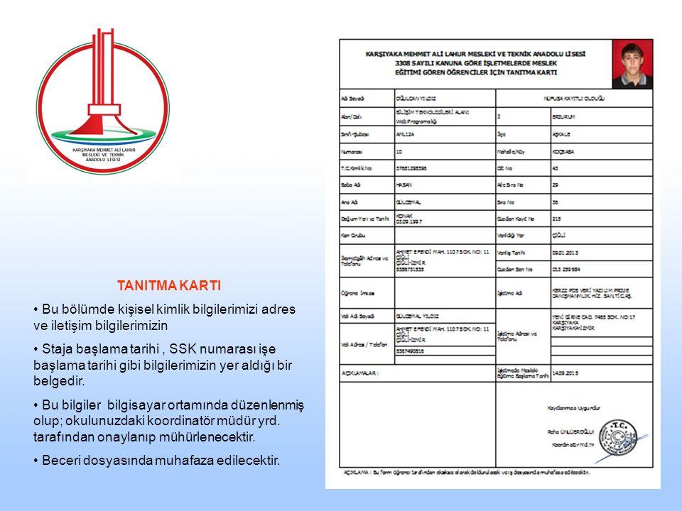 TANITMA KARTI Bu bölümde kişisel kimlik bilgilerimizi adres ve iletişim bilgilerimizin Staja başlama tarihi, SSK numarası işe başlama tarihi gibi bilgilerimizin yer aldığı bir belgedir.