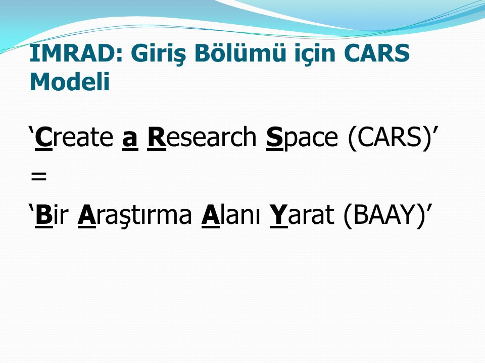IMRAD: Giriş Bölümü için CARS Modeli 'Create a Research Space (CARS)' = 'Bir Araştırma Alanı Yarat (BAAY)'