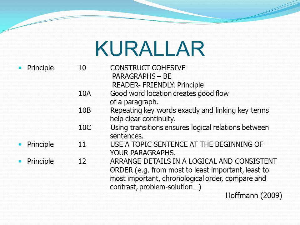 KURALLAR Principle 10 CONSTRUCT COHESIVE PARAGRAPHS – BE READER- FRIENDLY.