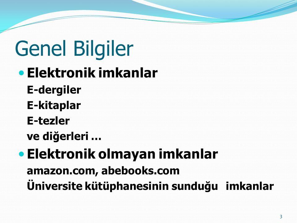 Genel Bilgiler Elektronik imkanlar E-dergiler E-kitaplar E-tezler ve diğerleri … Elektronik olmayan imkanlar amazon.com, abebooks.com Üniversite kütüp