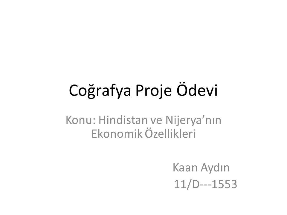 Coğrafya Proje Ödevi Konu: Hindistan ve Nijerya'nın Ekonomik Özellikleri Kaan Aydın 11/D---1553