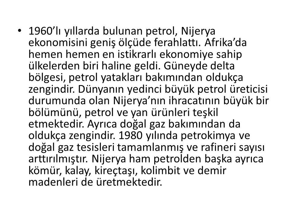 1960'lı yıllarda bulunan petrol, Nijerya ekonomisini geniş ölçüde ferahlattı. Afrika'da hemen hemen en istikrarlı ekonomiye sahip ülkelerden biri hali