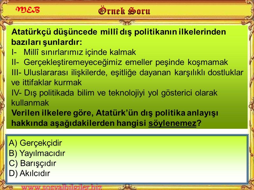 ''Erişilemeyecek hayali emeller peşinde milleti uğraştırmamak ve zarara sokmamak…'' Atatürk'ün bu sözü dış politikada gözetilen ilkelerden hangisini v