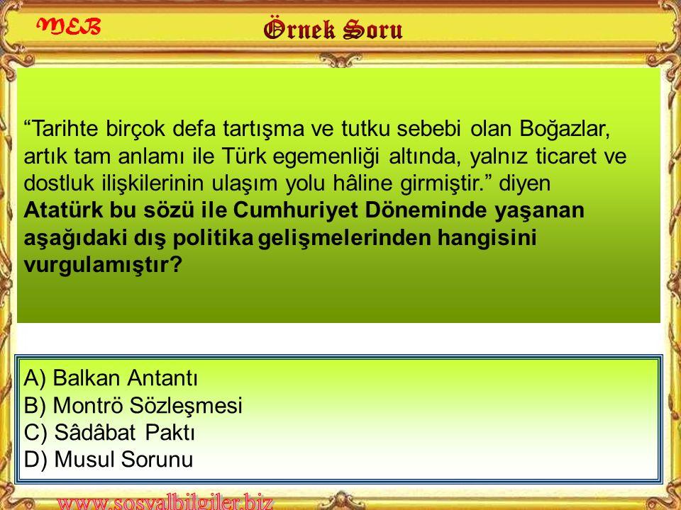 A) Lozan Antlaşması B) Sadabat Paktı C) Montrö Sözleşmesi D) Balkan Antantı Boğazlar Sorunu aşağıdakilerden hangisiyle çözümlenmiştir? MEB