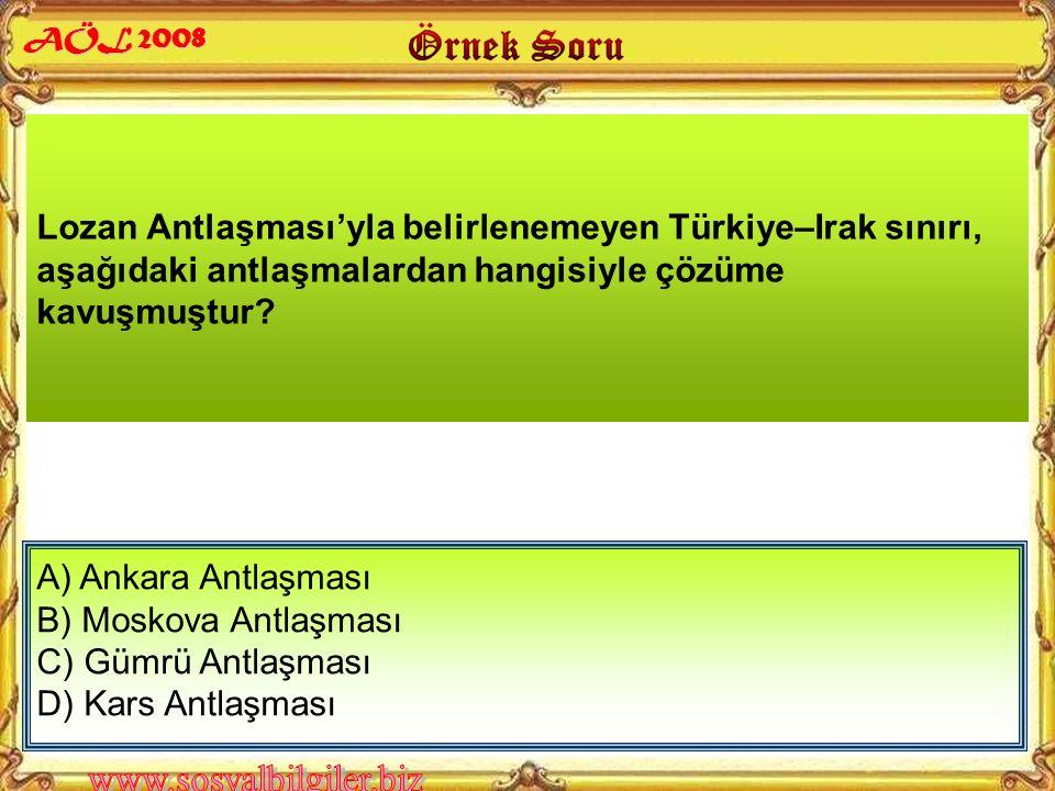 Lozan Antlaşması'yla belirlenemeyen Türkiye–Irak sınırı, aşağıdaki antlaşmalardan hangisiyle çözüme kavuşmuştur.