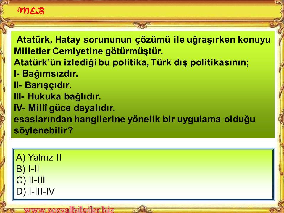 """Atatürk """"Kırk asırlık Türk yurdu düşman elinde esir kalamaz."""" sözünü, aşağıdaki yerlerden hangisini ülkemiz sınırlarına katmak amacıyla söylemiştir? A"""