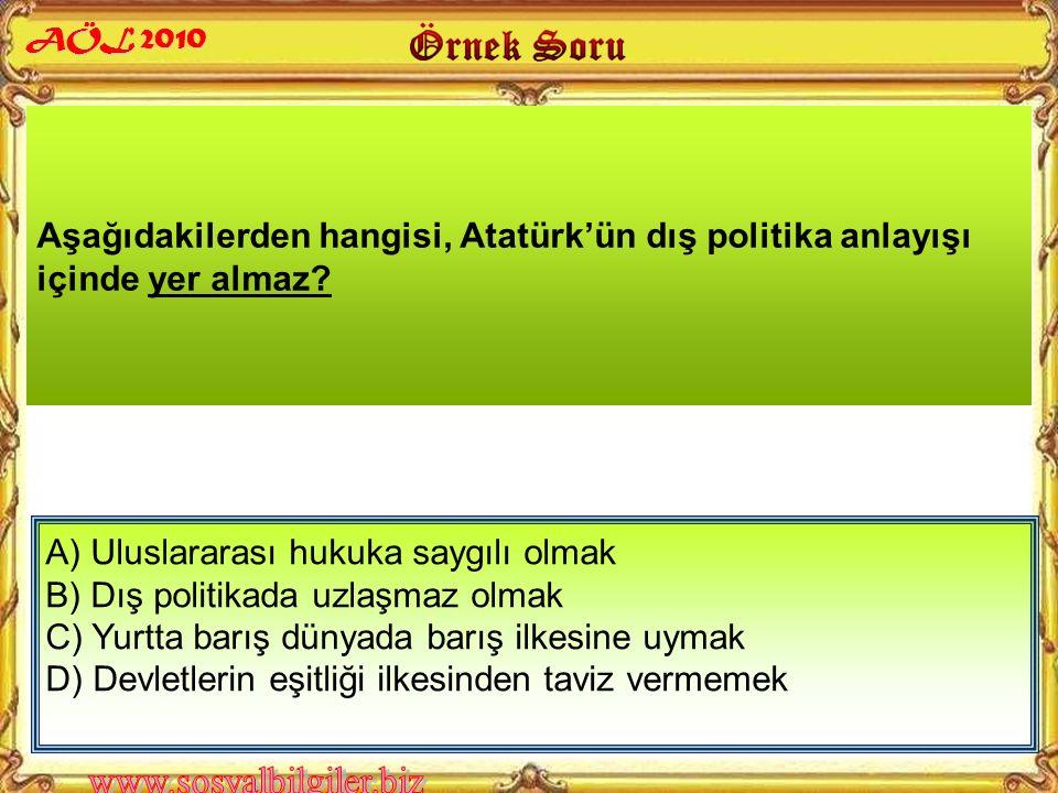 Aşağıdakilerden hangisi, Atatürk'ün dış politika anlayışı içinde yer almaz.