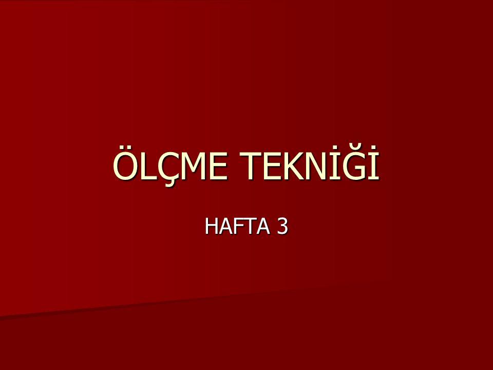ÖLÇME TEKNİĞİ HAFTA 3