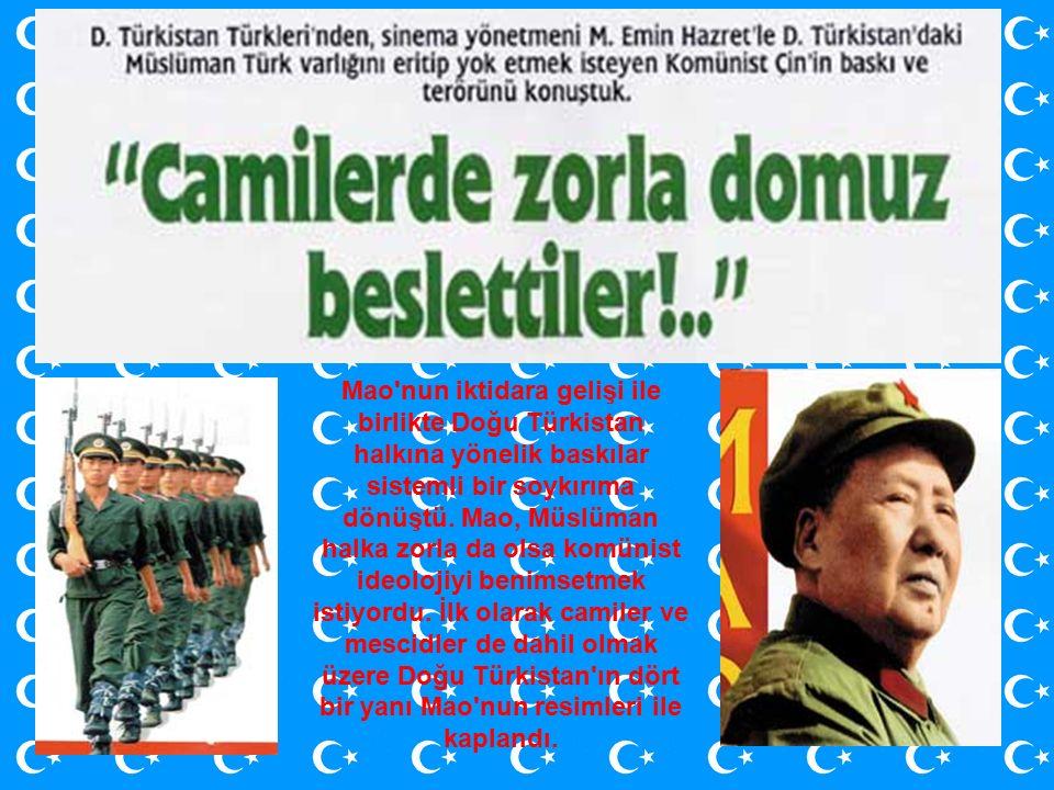 Mao nun iktidara gelişi ile birlikte Doğu Türkistan halkına yönelik baskılar sistemli bir soykırıma dönüştü.