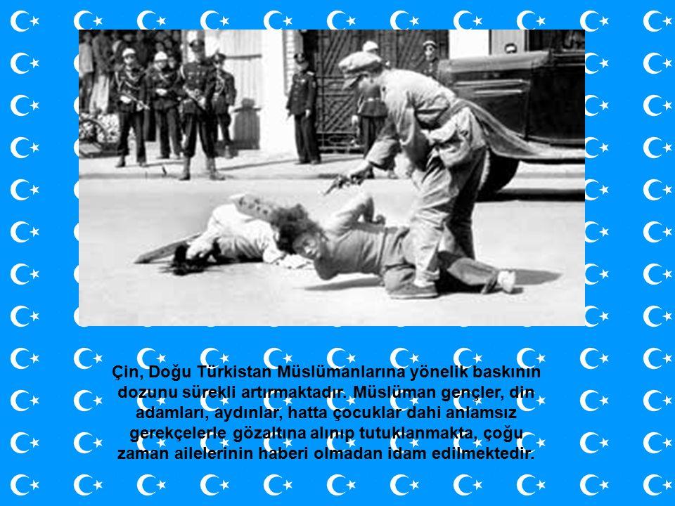 Çin, Doğu Türkistan Müslümanlarına yönelik baskının dozunu sürekli artırmaktadır.