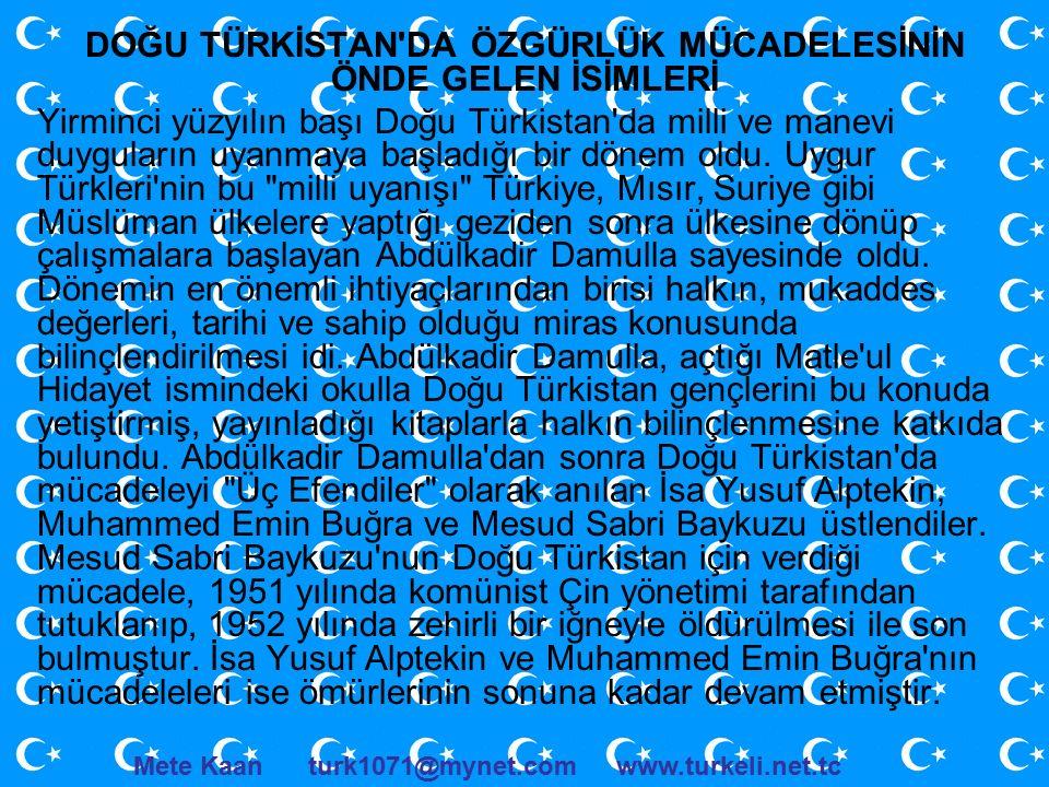 DOĞU TÜRKİSTAN DA ÖZGÜRLÜK MÜCADELESİNİN ÖNDE GELEN İSİMLERİ Yirminci yüzyılın başı Doğu Türkistan da milli ve manevi duyguların uyanmaya başladığı bir dönem oldu.