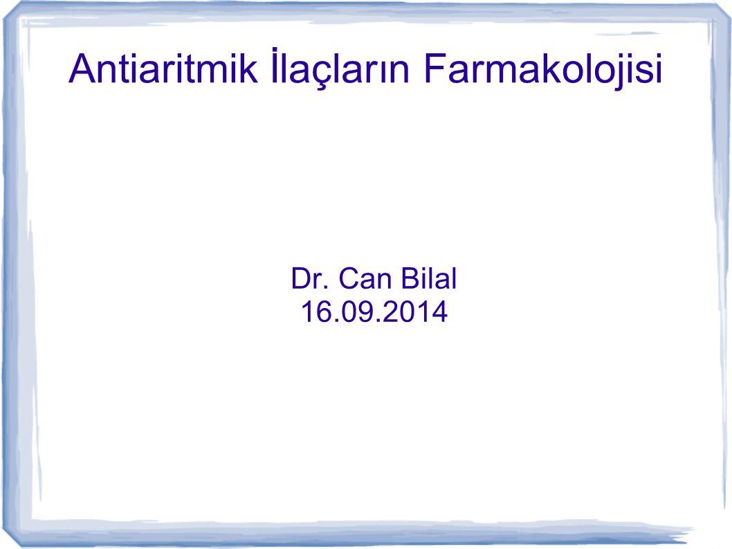 Antiaritmik İlaçların Farmakolojisi Dr. Can Bilal 16.09.2014