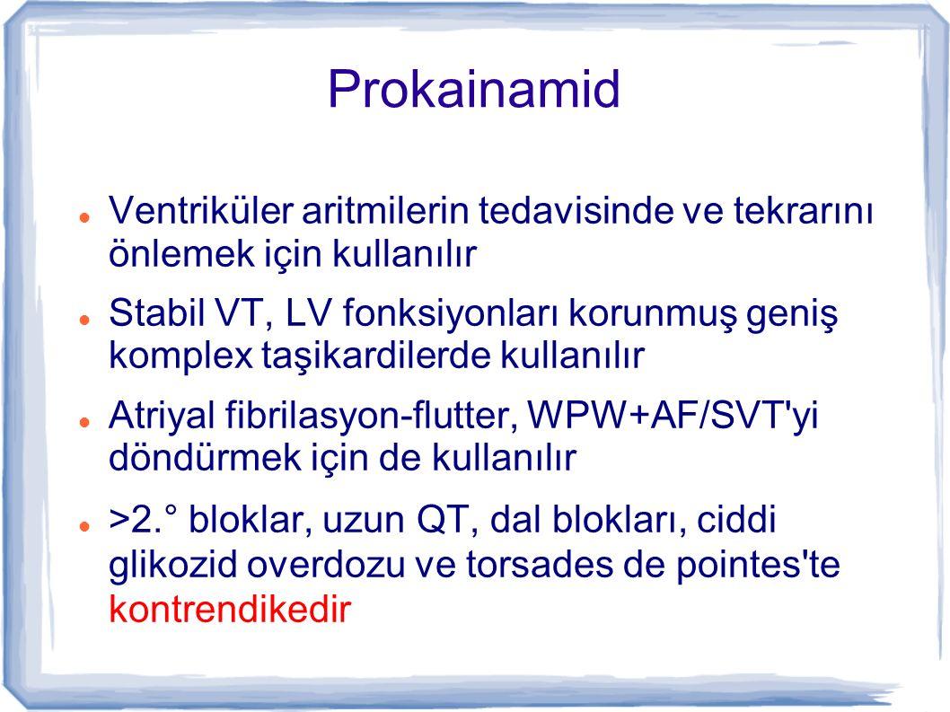 Prokainamid Ventriküler aritmilerin tedavisinde ve tekrarını önlemek için kullanılır Stabil VT, LV fonksiyonları korunmuş geniş komplex taşikardilerde