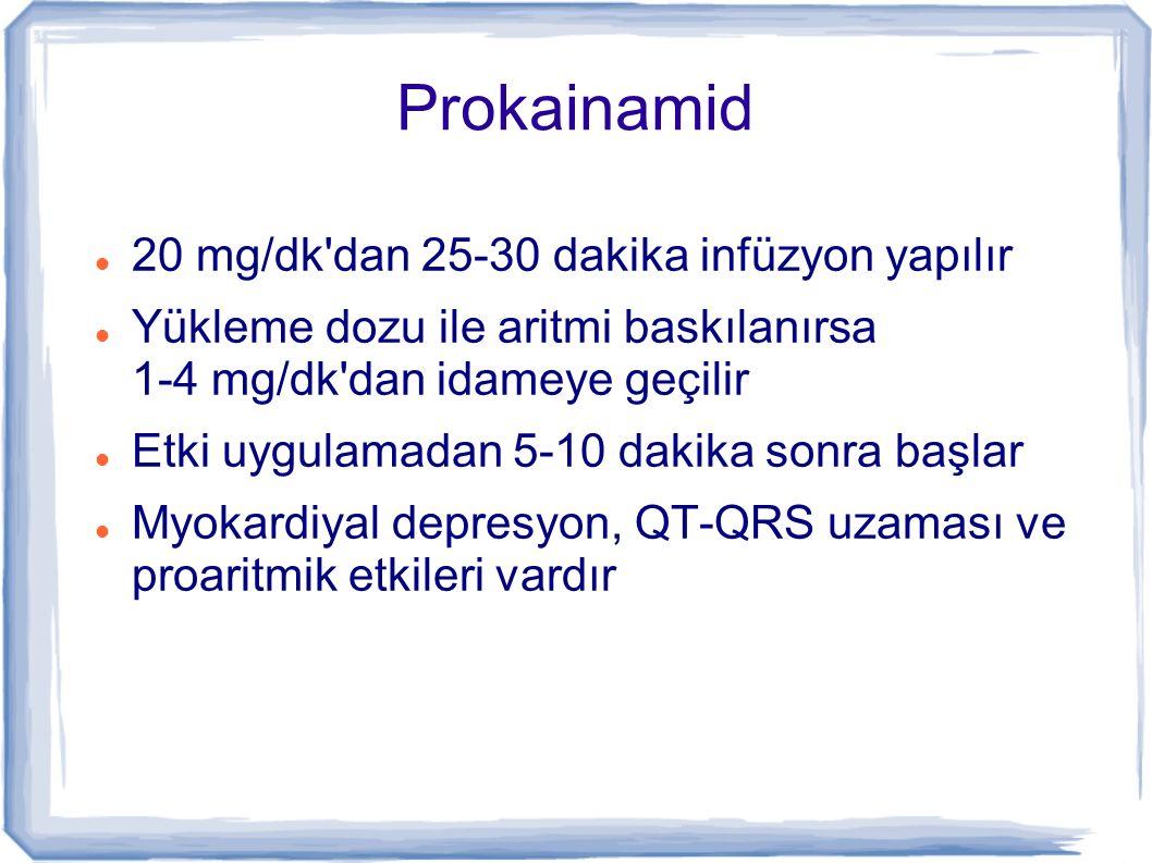 Prokainamid 20 mg/dk'dan 25-30 dakika infüzyon yapılır Yükleme dozu ile aritmi baskılanırsa 1-4 mg/dk'dan idameye geçilir Etki uygulamadan 5-10 dakika