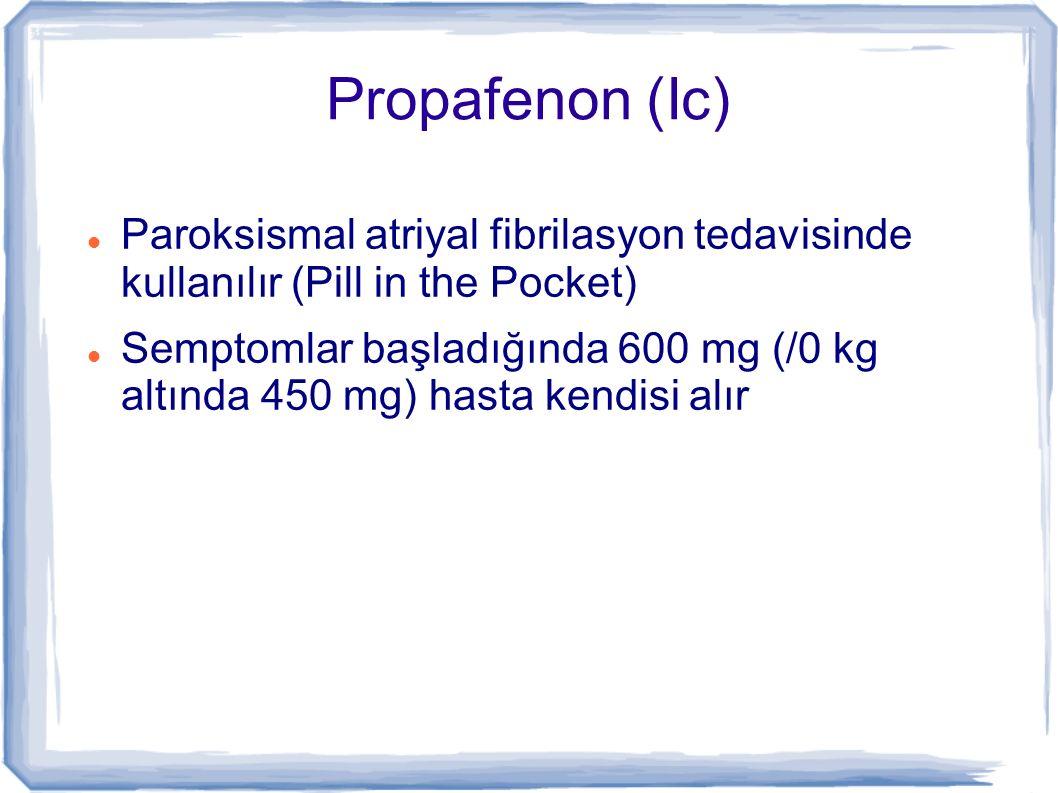 Propafenon (Ic) Paroksismal atriyal fibrilasyon tedavisinde kullanılır (Pill in the Pocket) Semptomlar başladığında 600 mg (/0 kg altında 450 mg) hast