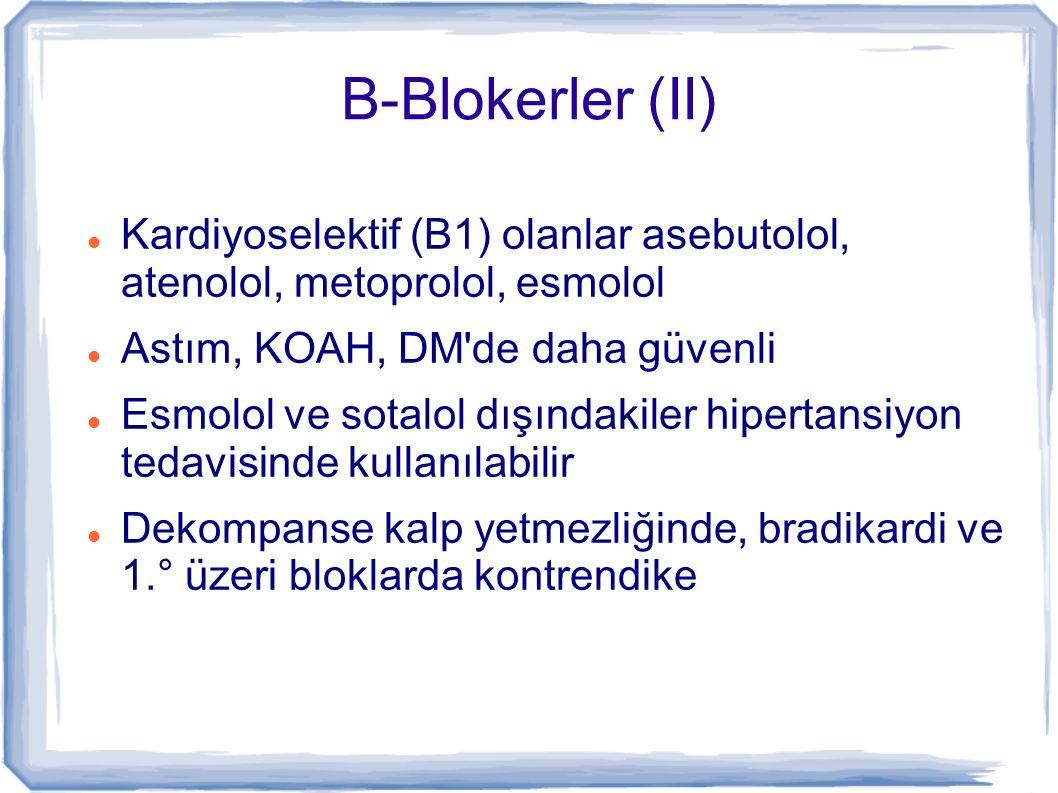 B-Blokerler (II) Kardiyoselektif (B1) olanlar asebutolol, atenolol, metoprolol, esmolol Astım, KOAH, DM'de daha güvenli Esmolol ve sotalol dışındakile