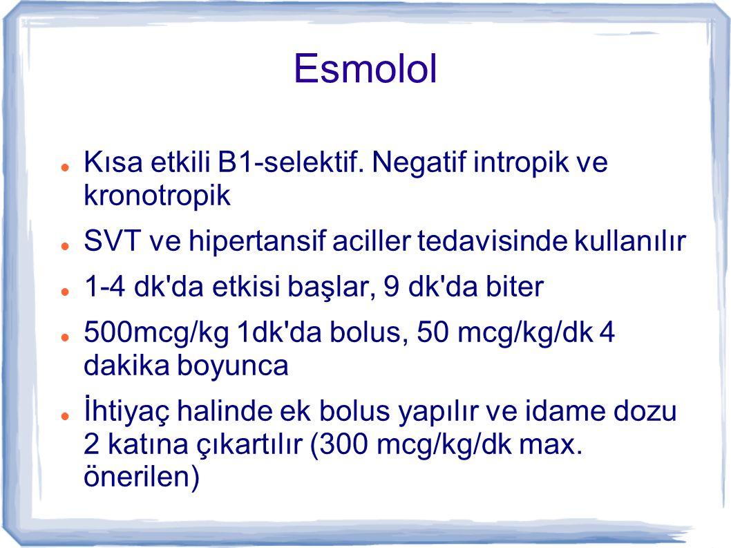 Esmolol Kısa etkili B1-selektif. Negatif intropik ve kronotropik SVT ve hipertansif aciller tedavisinde kullanılır 1-4 dk'da etkisi başlar, 9 dk'da bi