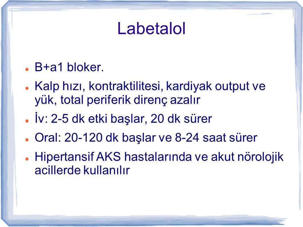 Labetalol B+a1 bloker. Kalp hızı, kontraktilitesi, kardiyak output ve yük, total periferik direnç azalır İv: 2-5 dk etki başlar, 20 dk sürer Oral: 20-