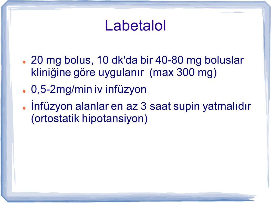 Labetalol 20 mg bolus, 10 dk'da bir 40-80 mg boluslar kliniğine göre uygulanır (max 300 mg) 0,5-2mg/min iv infüzyon İnfüzyon alanlar en az 3 saat supi