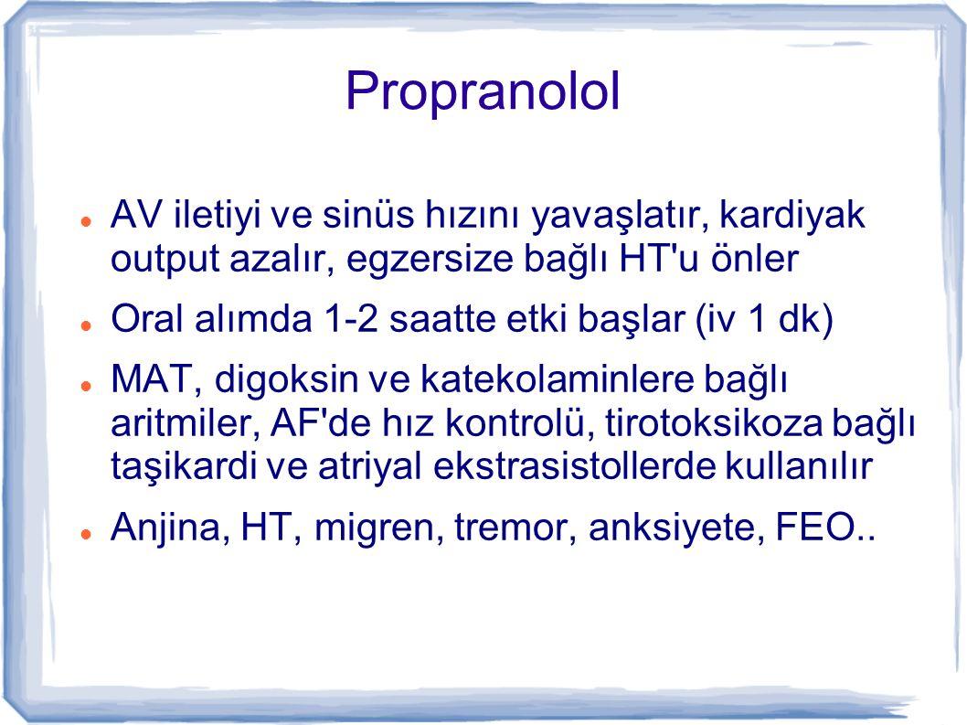 Propranolol AV iletiyi ve sinüs hızını yavaşlatır, kardiyak output azalır, egzersize bağlı HT'u önler Oral alımda 1-2 saatte etki başlar (iv 1 dk) MAT