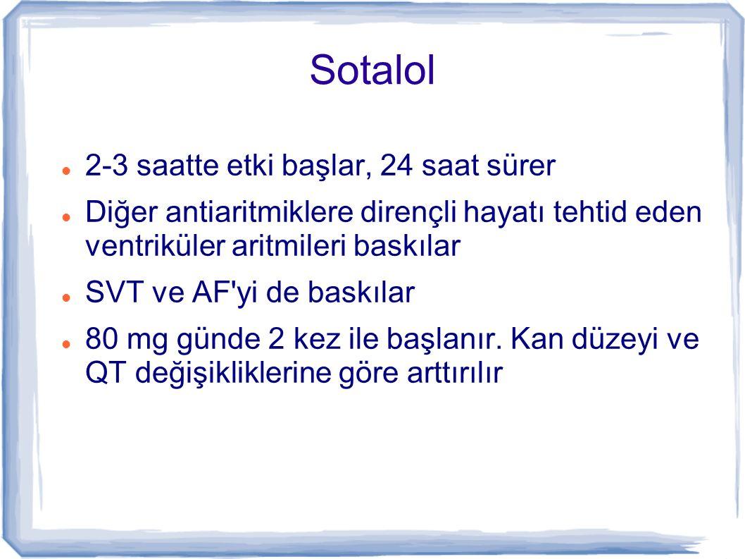 Sotalol 2-3 saatte etki başlar, 24 saat sürer Diğer antiaritmiklere dirençli hayatı tehtid eden ventriküler aritmileri baskılar SVT ve AF'yi de baskıl