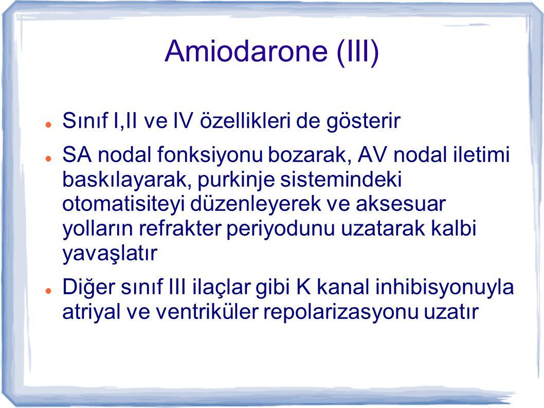 Amiodarone (III) Sınıf I,II ve IV özellikleri de gösterir SA nodal fonksiyonu bozarak, AV nodal iletimi baskılayarak, purkinje sistemindeki otomatisit