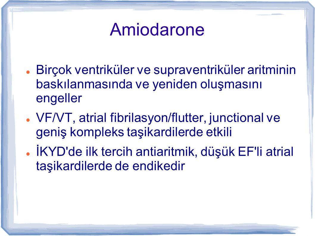 Amiodarone Birçok ventriküler ve supraventriküler aritminin baskılanmasında ve yeniden oluşmasını engeller VF/VT, atrial fibrilasyon/flutter, junction
