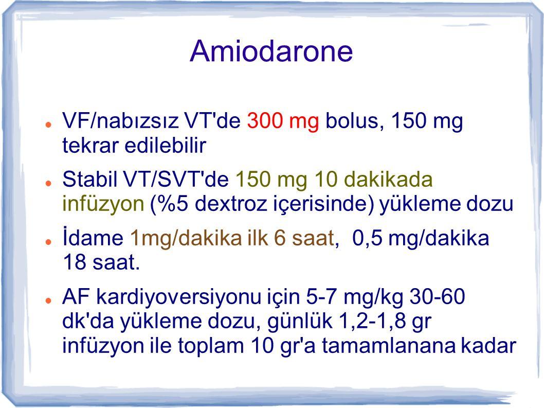 Amiodarone VF/nabızsız VT'de 300 mg bolus, 150 mg tekrar edilebilir Stabil VT/SVT'de 150 mg 10 dakikada infüzyon (%5 dextroz içerisinde) yükleme dozu