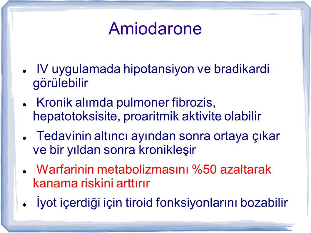 Amiodarone IV uygulamada hipotansiyon ve bradikardi görülebilir Kronik alımda pulmoner fibrozis, hepatotoksisite, proaritmik aktivite olabilir Tedavin