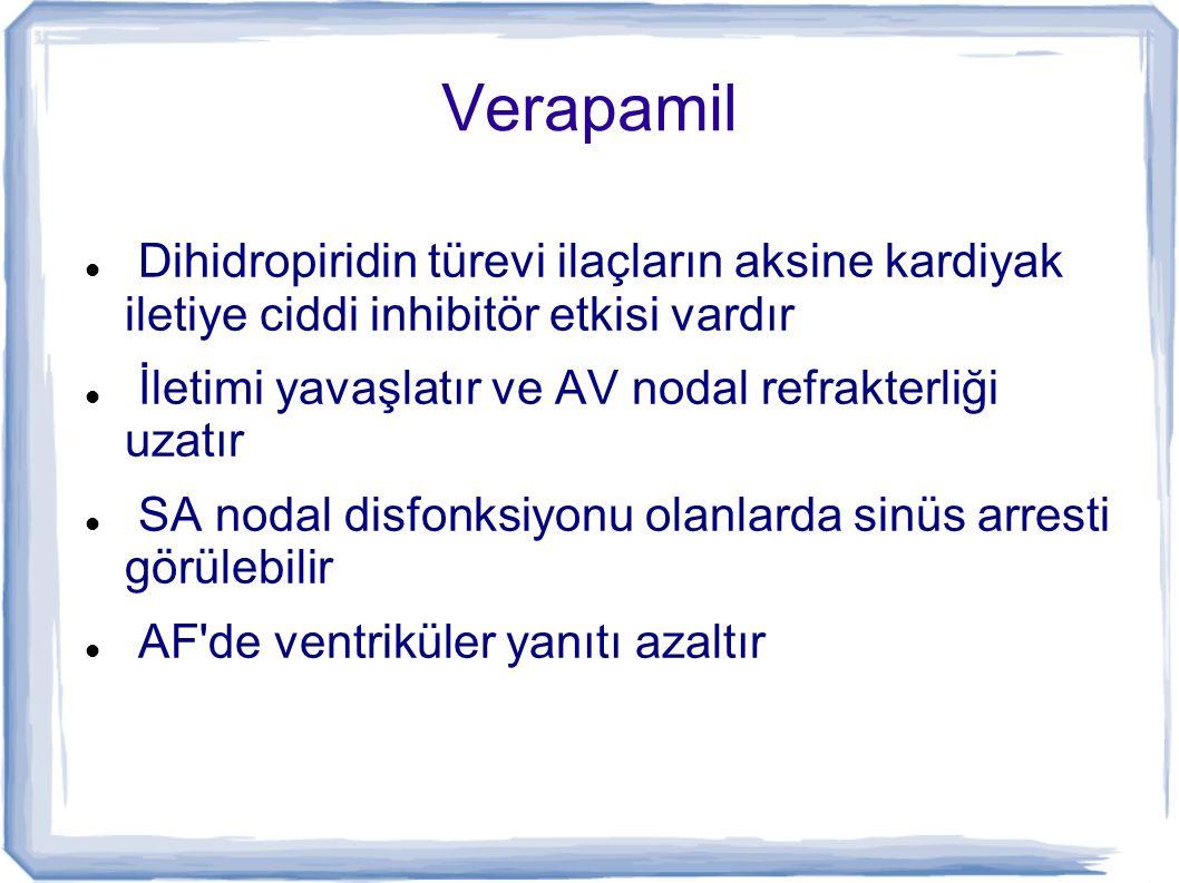 Verapamil Dihidropiridin türevi ilaçların aksine kardiyak iletiye ciddi inhibitör etkisi vardır İletimi yavaşlatır ve AV nodal refrakterliği uzatır SA