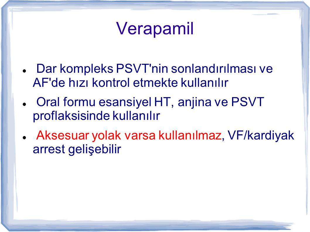 Verapamil Dar kompleks PSVT'nin sonlandırılması ve AF'de hızı kontrol etmekte kullanılır Oral formu esansiyel HT, anjina ve PSVT proflaksisinde kullan