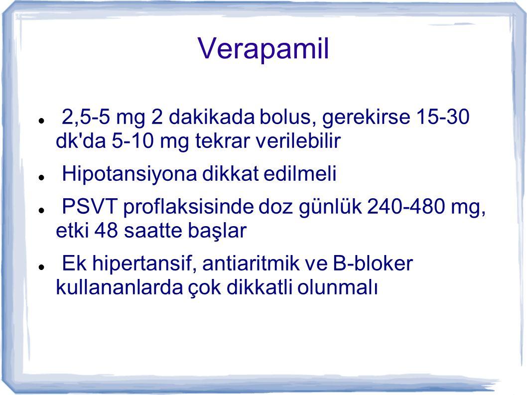 Verapamil 2,5-5 mg 2 dakikada bolus, gerekirse 15-30 dk'da 5-10 mg tekrar verilebilir Hipotansiyona dikkat edilmeli PSVT proflaksisinde doz günlük 240