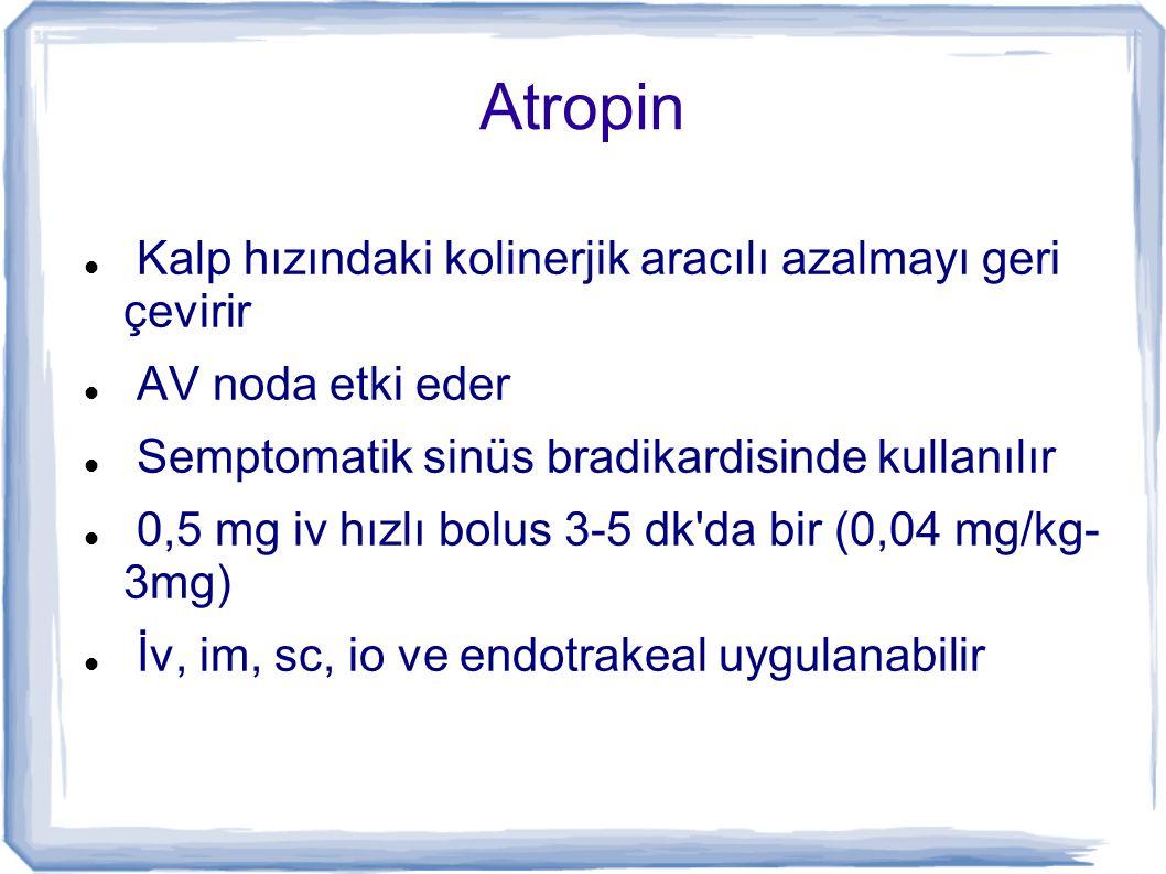 Atropin Kalp hızındaki kolinerjik aracılı azalmayı geri çevirir AV noda etki eder Semptomatik sinüs bradikardisinde kullanılır 0,5 mg iv hızlı bolus 3