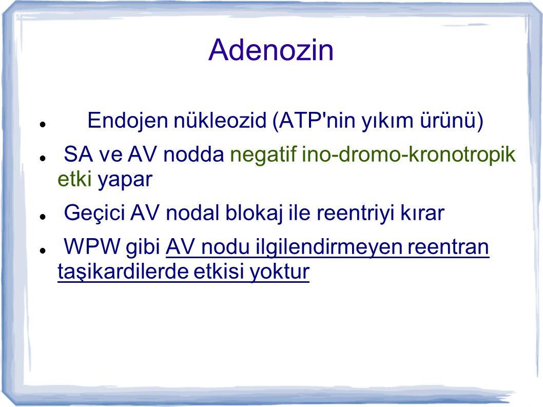 Adenozin Endojen nükleozid (ATP'nin yıkım ürünü) SA ve AV nodda negatif ino-dromo-kronotropik etki yapar Geçici AV nodal blokaj ile reentriyi kırar WP